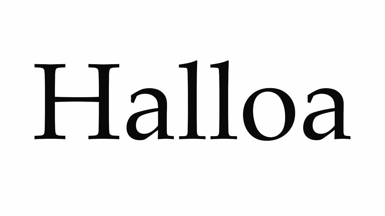 How to Pronounce Halloa