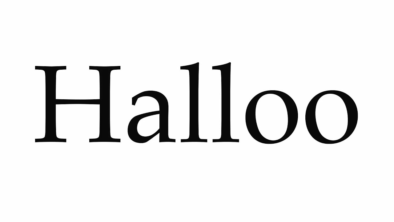 How to Pronounce Halloo