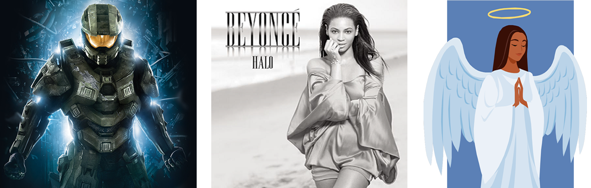 Left to right: Master Chief from the Halo video game series; a cover for  Halo by Beyoncé; an angel with a halo above her head. Click to enlarge.