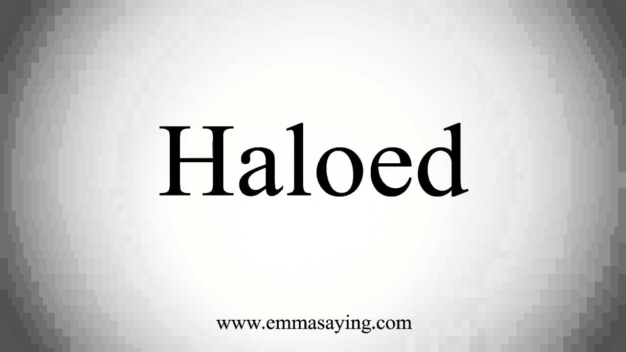 How to Pronounce Haloed