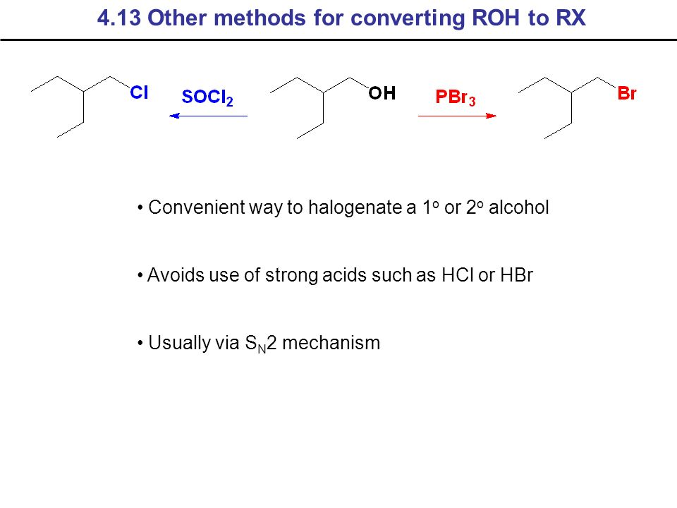 23 Convenient way to halogenate a 1 o or 2 o alcohol Avoids use of strong  acids such as HCl or HBr Usually via S N 2 mechanism 4.13 Other methods for