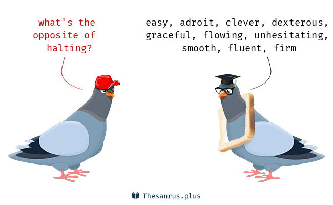 Antonyms for halting