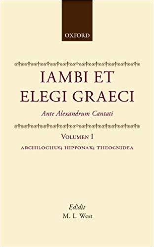 Iambi et Elegi Graeci: Ante Alexandrum Cantati Volume 1: Archilochus,  Hipponax, Theognidea (IAMBI ET ELEGI GRAECI ANTE ALEXANDRUM CANTATI 2ND  EDITION) 2nd
