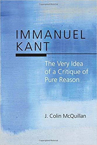 Immanuel Kant: The Very Idea of a Critique of Pure Reason: J. Colin  McQuillan: 9780810132481: Traveller Location: Books