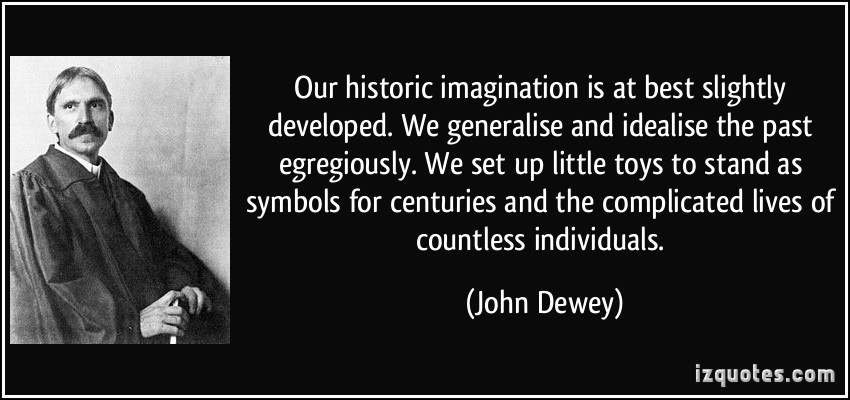 Our historic imagination is at best slightly developed. We generalise and  idealise the past egregiously