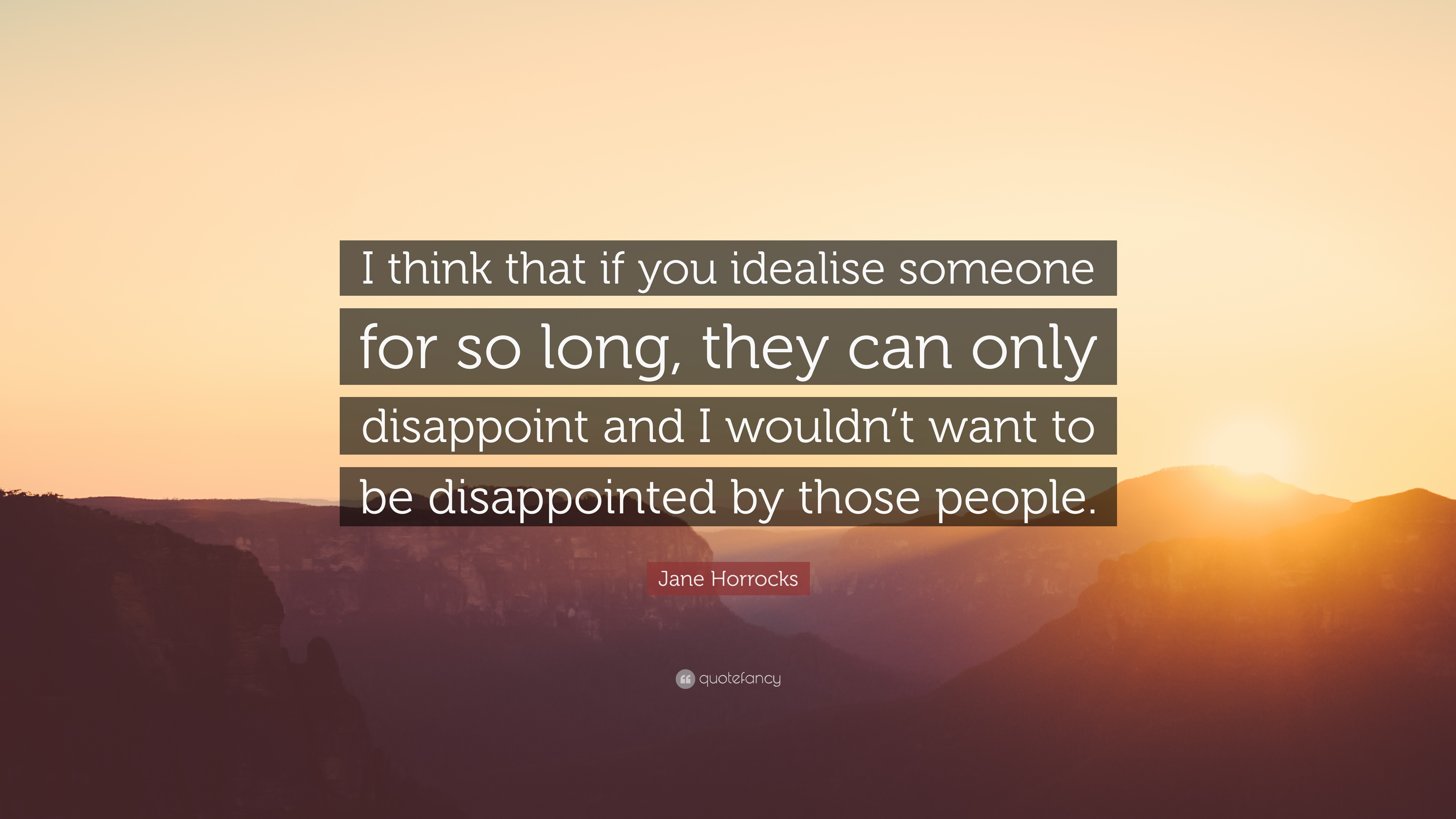 "Jane Horrocks Quote: ""I think that if you idealise someone for so long,"