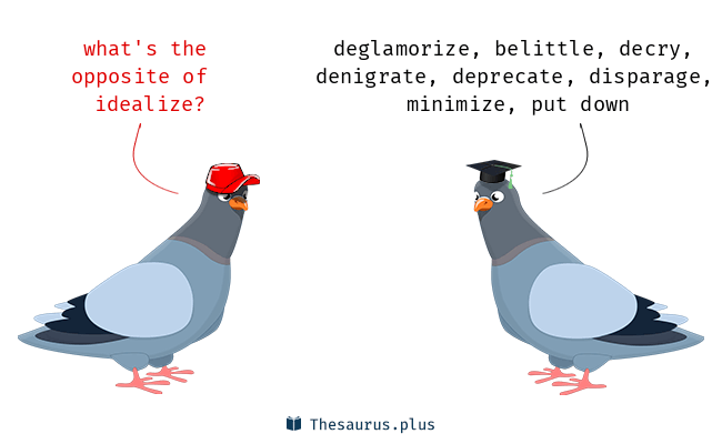 Antonyms for idealize