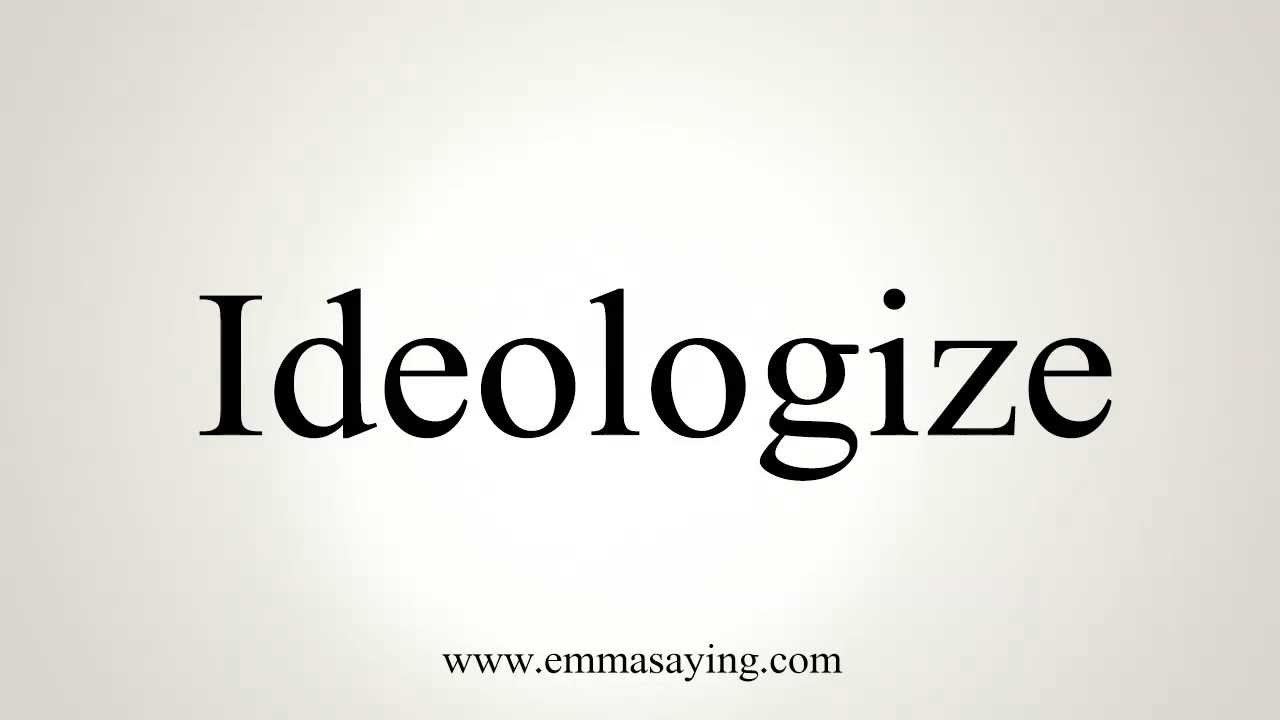 How to Pronounce Ideologize