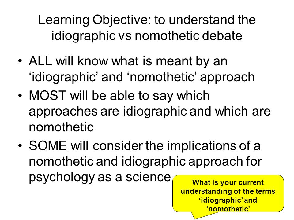 Learning Objective: to understand the idiographic vs nomothetic debate