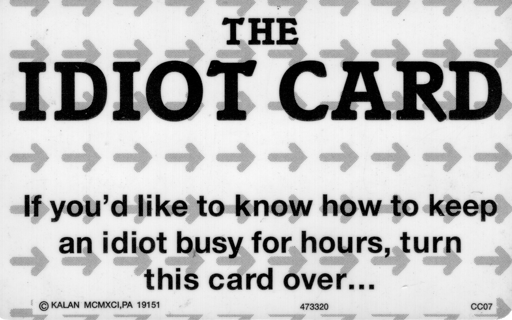 Idiot Card | by Bad Biker Benny