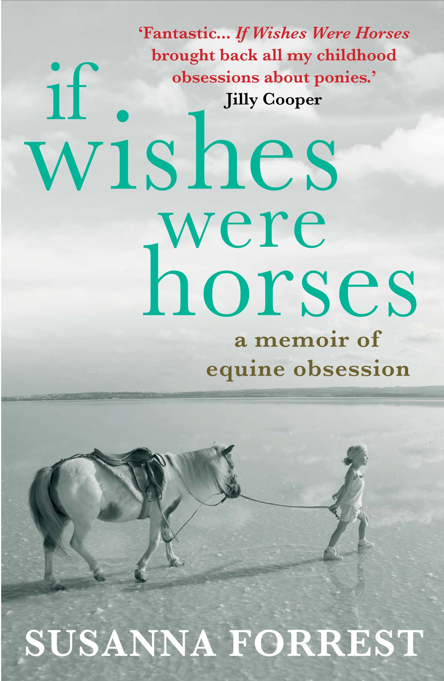 If Wishes Were Horses: A Memoir of Equine Obsession: Traveller Location.uk: Susanna  Forrest: 9780857891297: Books