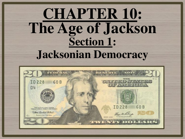 CHAPTER 10:The Age of Jackson Section 1: Jacksonian Democracy