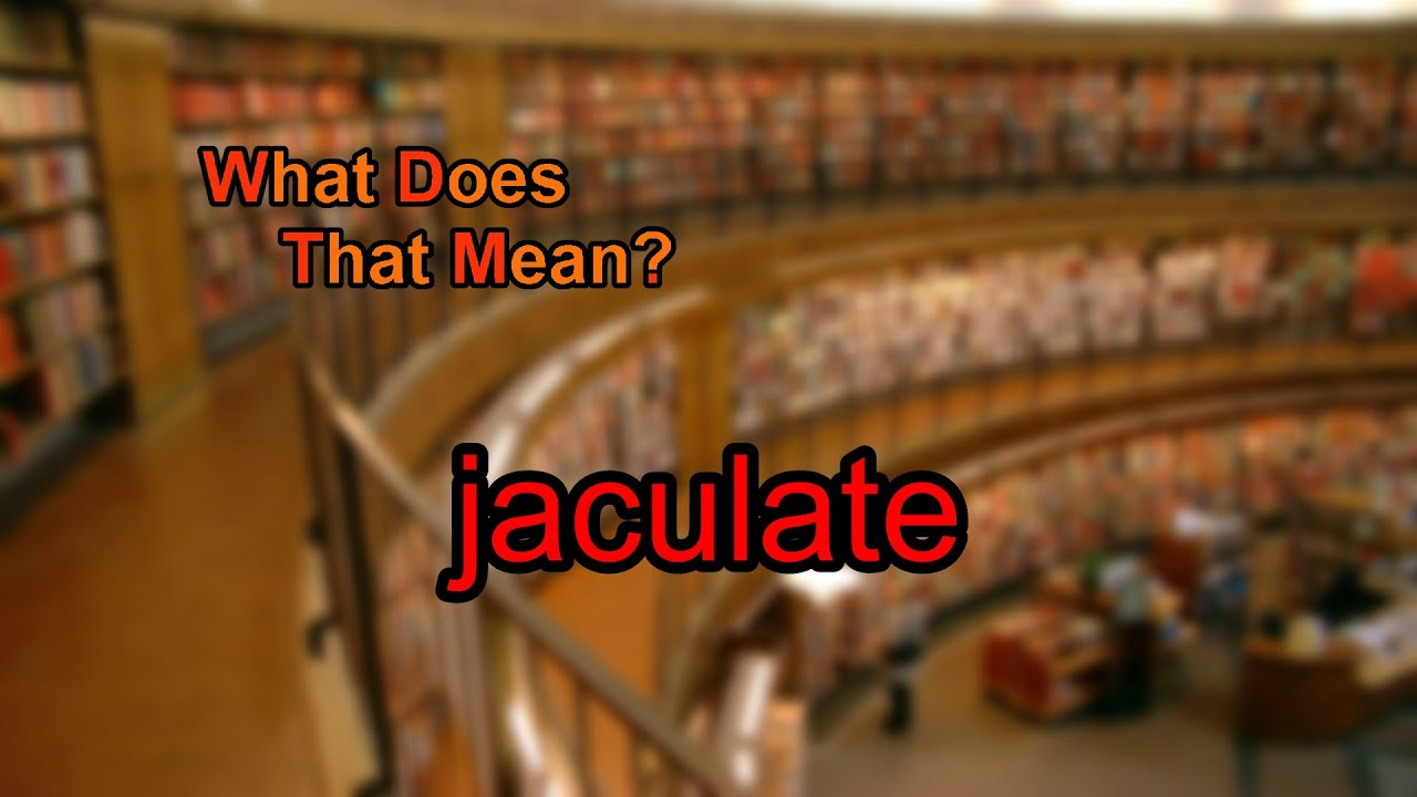 What does jaculate mean?