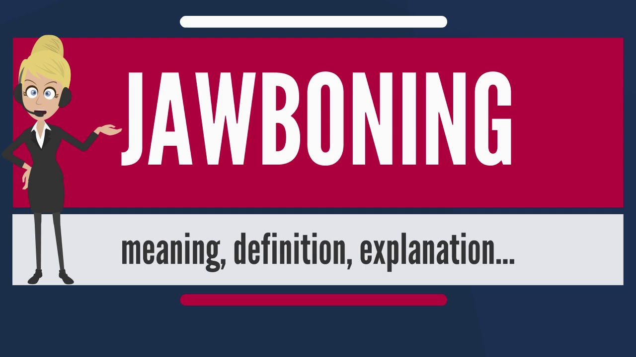 What is JAWBONING? What does JAWBONING mean? JAWBONING meaning, definition  & explanation