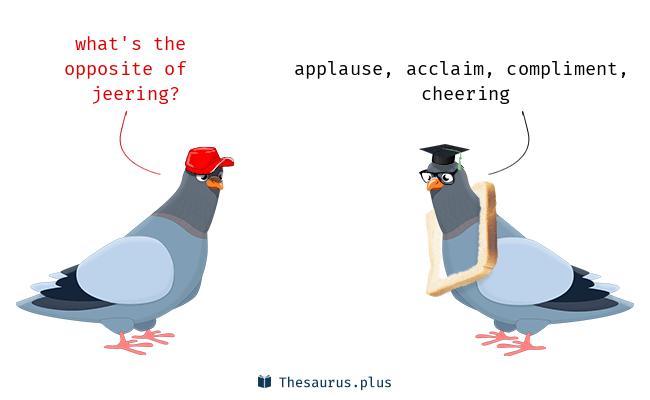 Antonyms for jeering