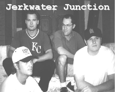 Jerkwater Junction. Style: Twangy rock and roll. Formed: 1996; Stomping  grounds: St. Louis, Mo.