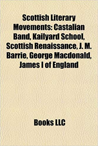 Amazon.in: Buy Scottish Literary Movements: Castalian Band, Kailyard School,  Scottish Renaissance, J. M. Barrie, George MacDonald, James I of England  Book