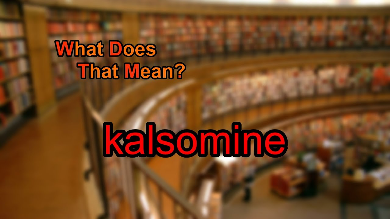 What does kalsomine mean?