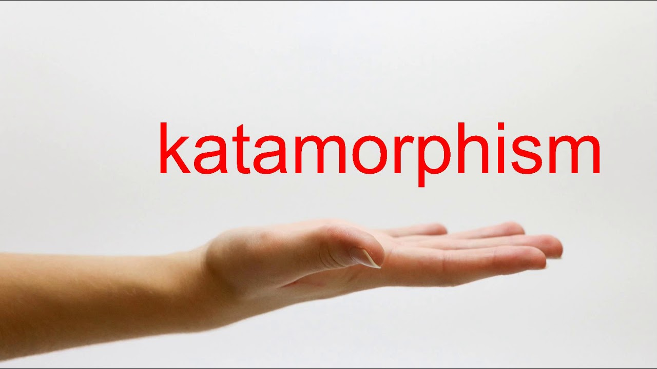 How to Pronounce katamorphism - American English