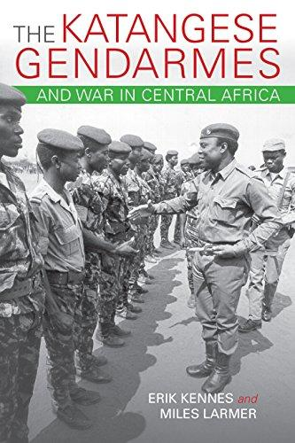 The Katangese Gendarmes and War in Central Africa: Fighting Their Way Home  (Hardback)