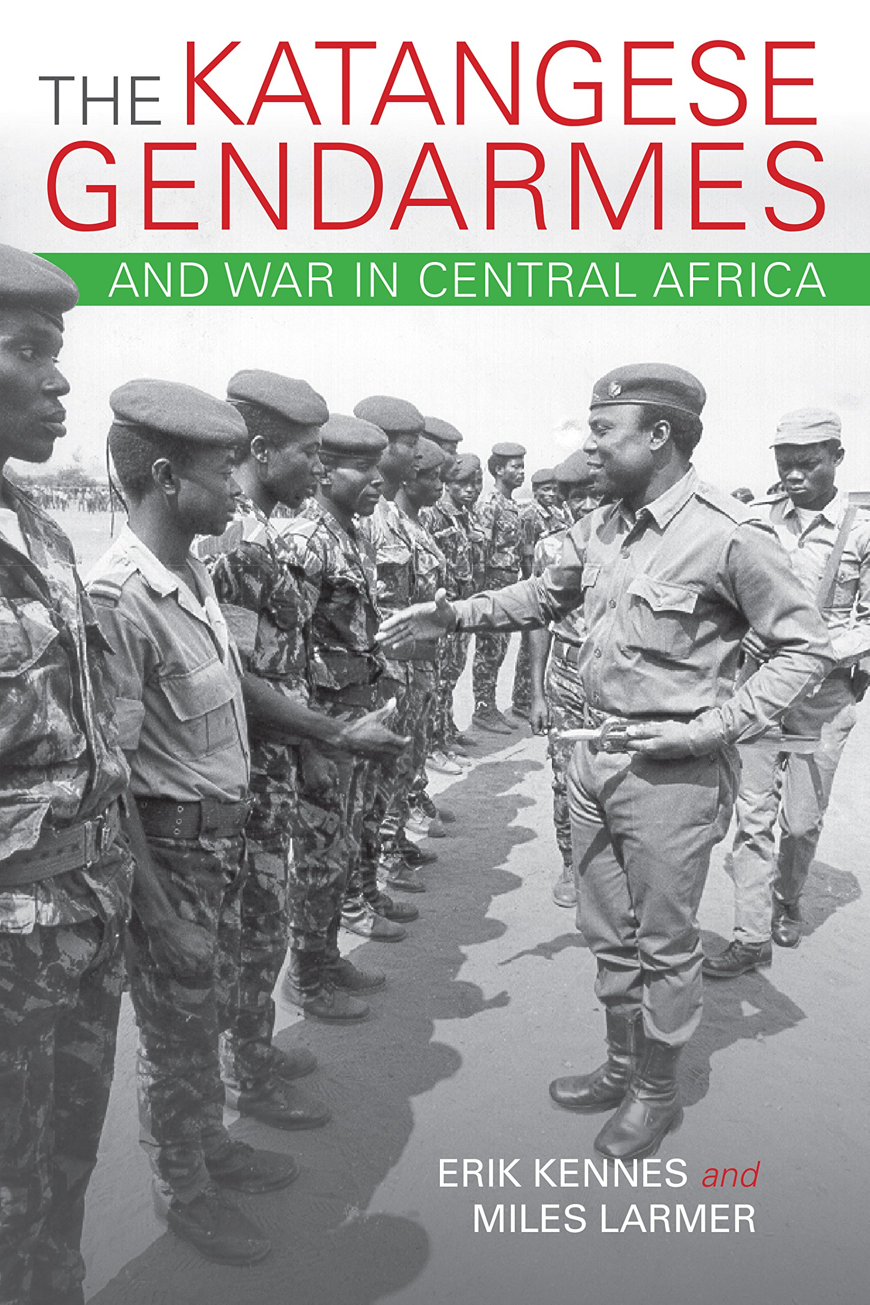 The Katangese Gendarmes and War in Central Africa: Fighting Their Way Home:  Erik Kennes, Miles Larmer: 9780253021397: Traveller Location: Books