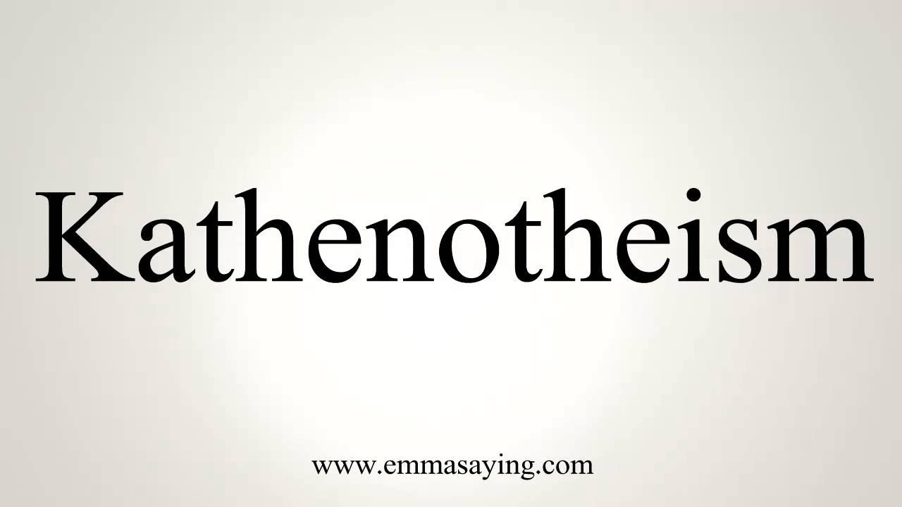 How to Pronounce Kathenotheism