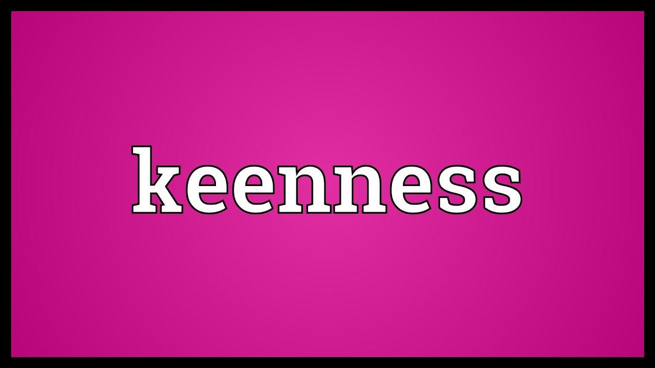 keenness
