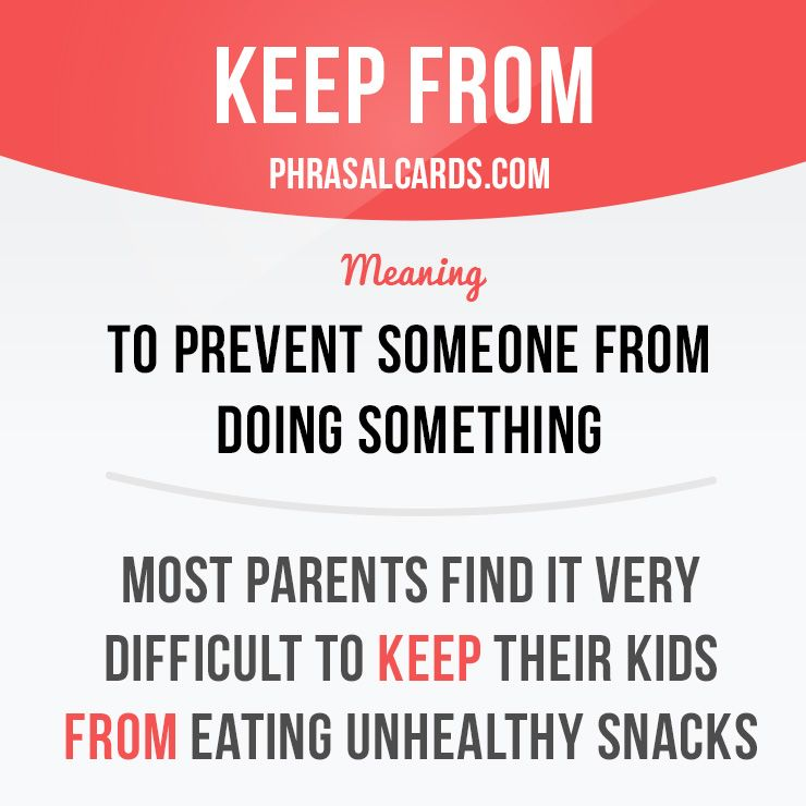 """""""Keep from"""" means """"to prevent someone from doing something"""". Example: Most  parents find it very difficult to keep their kids from eating unhealthy  food."""