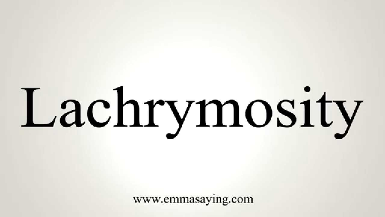 How to Pronounce Lachrymosity