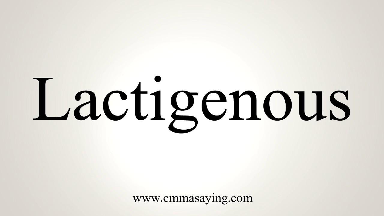 How To Pronounce Lactigenous