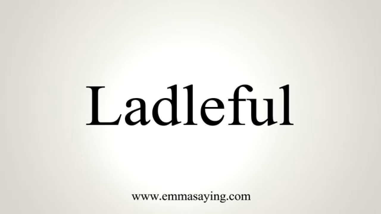 How to Pronounce Ladleful