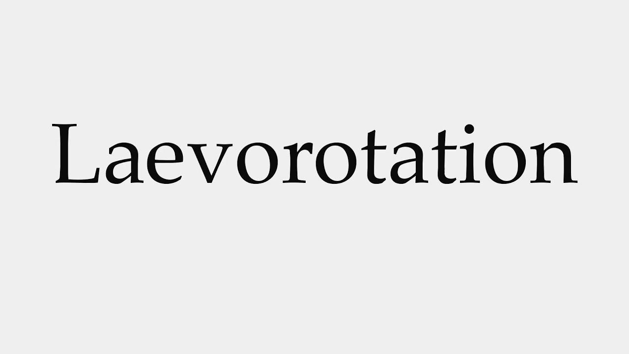 How to Pronounce Laevorotation