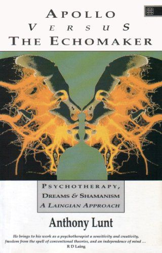 Apollo Versus the Echomaker: Laingian Approach to Psychotherapy, Dreams and  Shamanism: Traveller Location.uk: Anthony Lunt: 9781852301538: Books