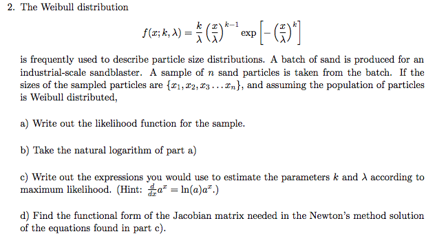 The Weibull distribution exp is frequently used to describe particle size  distributions. A